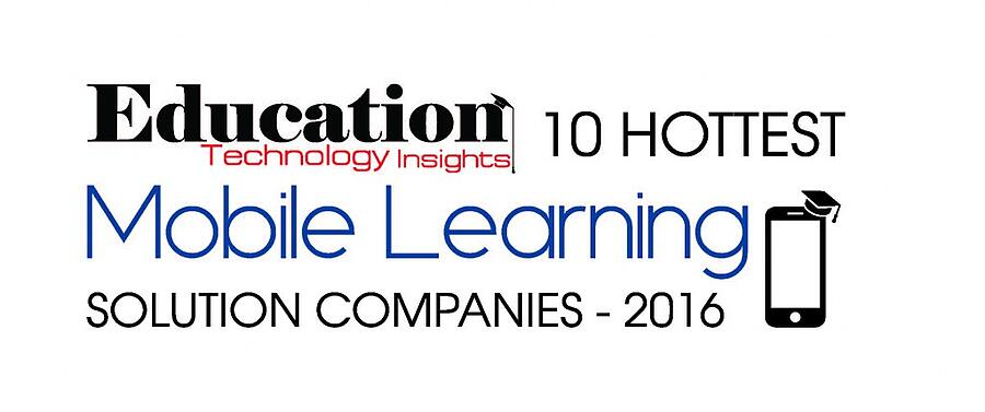 Education Technology Insights magazine 10 Hottest Mobile Learning Solution Companies 2016